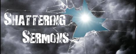 Shattering Sermons